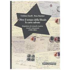 Oltre il tempo della Shoah: le carte salvate. Spigolature di cronache imolesi, ricordi e documenti (1938-1961)