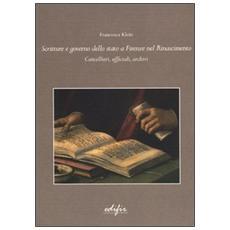 Scritture e governo dello Stato a Firenze nel Rinascimento. Cancellieri, ufficiali, archivi