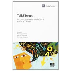Talk&Tweet. La campagna elettorale 2013 tra Tv e Twitter