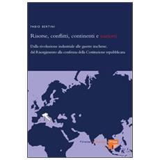 Risorse, conflitti, continenti e nazioni. Dalla rivoluzione industriale alle guerre irachene, dal Risorgimento alla conferma della Costituzione repubblicana
