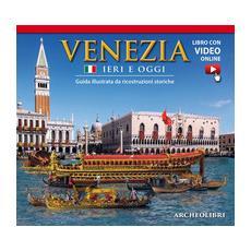 Venezia ieri e oggi. Con aggiornamento online
