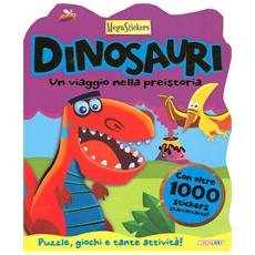 Dinosauri! Un viaggio nella preistoria. Megastickers
