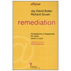 Remediation. Competizione e integrazione tra media vecchi e nuovi