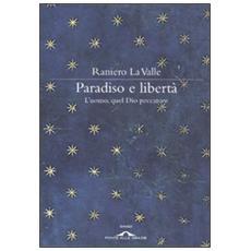 Paradiso e libertà. L'uomo, quel Dio peccatore