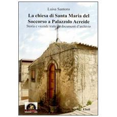 La Chiesa di Santa Maria del Soccorso a Palazzolo Acreide. Storia e vicende tratte da documenti d'archivio