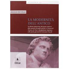 La modernità dell'antico. La divina ispirazione del poeta moderno alla maniera di quelli antichi e il ritorno di Dionisio, di Pan e del gladiatore Spartaco. . .