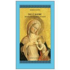 Dio è madre. Donne nella Chiesa di oggi
