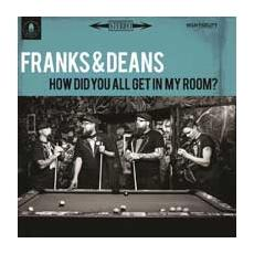 Franks & Deans - How Did You All Get In My Room?