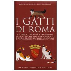 I gatti di Roma. Storie, curiosità e leggende dei gatti che hanno popolato e popolano le vie della capitale