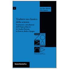 Tradurre un classico della scienza. Traduzioni e ritraduzioni dell'«Origin of species» di Charles Darwin in Francia, Italia e Spagna