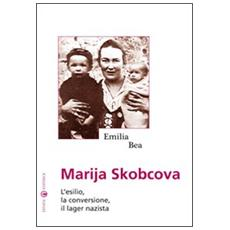 Marija Skobcova. L'esilio, la conversione, il lager nazista