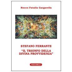 Stefano Ferrante. «Il trionfo della Divina Provvidenza»