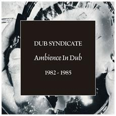 Dub Syndicate - Ambience In Dub 1982-1985 (5 Cd)