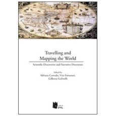 Travelling and mapping the world. Scientific discoveries and narrative discourses