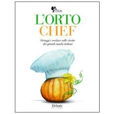 L'orto chef. Ortaggi e verdure nelle ricette dei grandi cuochi italiani