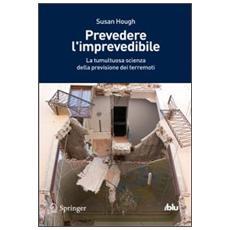 Prevedere l'imprevedibile. La tumultuosa scienza della previsione dei terremoti