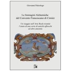 Le immagini alchemiche del convento francescano di Cimiéz. Un viaggio nell'arte reale tramite l'aiuto di una serie di antichi affreschi ed altre amenità