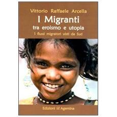I migranti tra eroismo e utopia. I flussi migratori visti da Sud