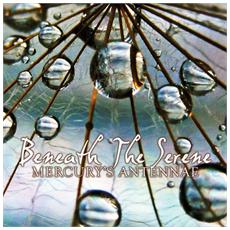 Mercury's Antennae - Beneath The Serene