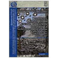 Relatività, quanti, chaos e altre rivoluzioni della fisica. Atti del XXVII Congresso nazionale di storia della fisica e dell'astronomia (Roma, 15-17 giugno 2006)