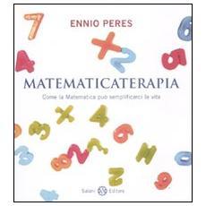 Matematicaterapia. Come la matematica può semplificarci la vita