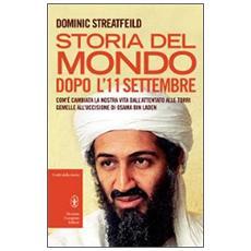 Storia del mondo dopo l'11 settembre. Com'è cambiata la nostra vita dall'attentato alle Torri Gemelle all'uccisione di Osama Bin Laden