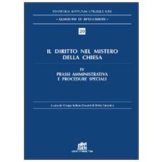 Il diritto nel mistero della Chiesa. Vol. 4: Prassi amministrativa e procedure speciali.