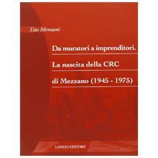 Da muratori a imprenditori. La nascita della CRC di Mezzano (1945-1975)
