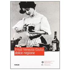 Friuli Venezia Giulia dolce regione