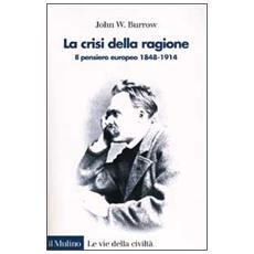 Crisi della ragione. Il pensiero europeo 1848-1914 (La)
