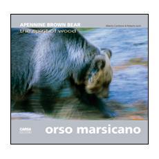 Orso marsicano. Apennine brown bear. The spirit of wood. Ediz. italiana e inglese