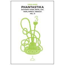 Phantastika. Vol. 3: Eccitanti: kawa, betel, kat, mate, paric�, tabacco.