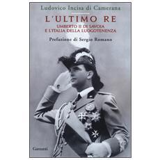 L'ultimo re. Umberto II di Savoia e l'Italia della luogotenenza