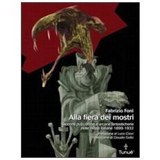 Alla fiera dei mostri. Racconti pulp, orrori e arcane fantasticherie nelle riviste italiane 1899-1932