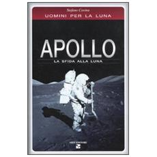Apollo. La sfida alla luna. Uomini per la Luna