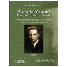 Bortolo Zanotti. Biografia, opere e poesie. Fondatore della biblioteca civica di Orzinuovi, sottotenente medico nel battaglione alpini «Saluzzo». . .