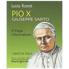 Pio X Giuseppe Sarto. Il papa riformatore