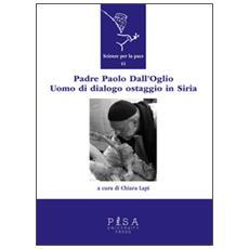 Padre Paolo Dall'Oglio. Un uomo di dialogo ostaggio in Siria