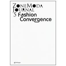 Zonemoda journal. Ediz. italiana e inglese. Vol. 5: Fashion Convergence.