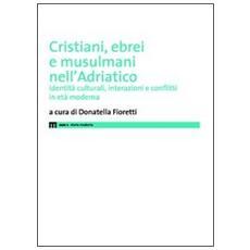 Cristiani, ebrei e musulmani nell'Adriatico. Identità culturali, interazioni e conflitti in età moderna