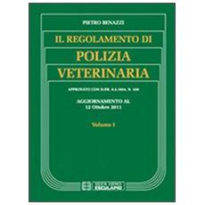 Il regolamento di polizia veterinaria. Vol. 1