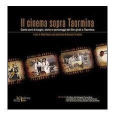 Il cinema sopra Taormina. Cento anni di luoghi, storie e personaggi dei film girati a Taormina. Catalogo della mostra