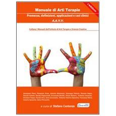 Manuale di arti terapie. Premesse, definizioni, applicazioni e casi clinici