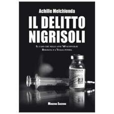 Il delitto Nigrisoli. Il caso che negli anni '60 sconvolse Bologna e l'Italia intera