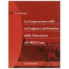 Cooperazione edile nel lughese e nel faentino dalla liberazione alla RES Coop (La)