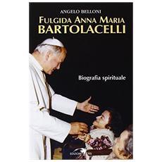 Fulgida Anna Maria Bartolacelli. Biografia spirituale