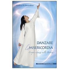 Danzare la misericordia. Corpo e danza nella Bibbia