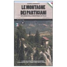 Le montagne dei partigiani. 150 luoghi della resistenza in Italia