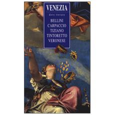 Venezia, dove trovare. . . Bellini, Carpaccio, Tiziano, Tintoretto, Veronese