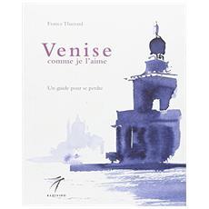 Venise comme je l'aime. Un guide pour se perdre